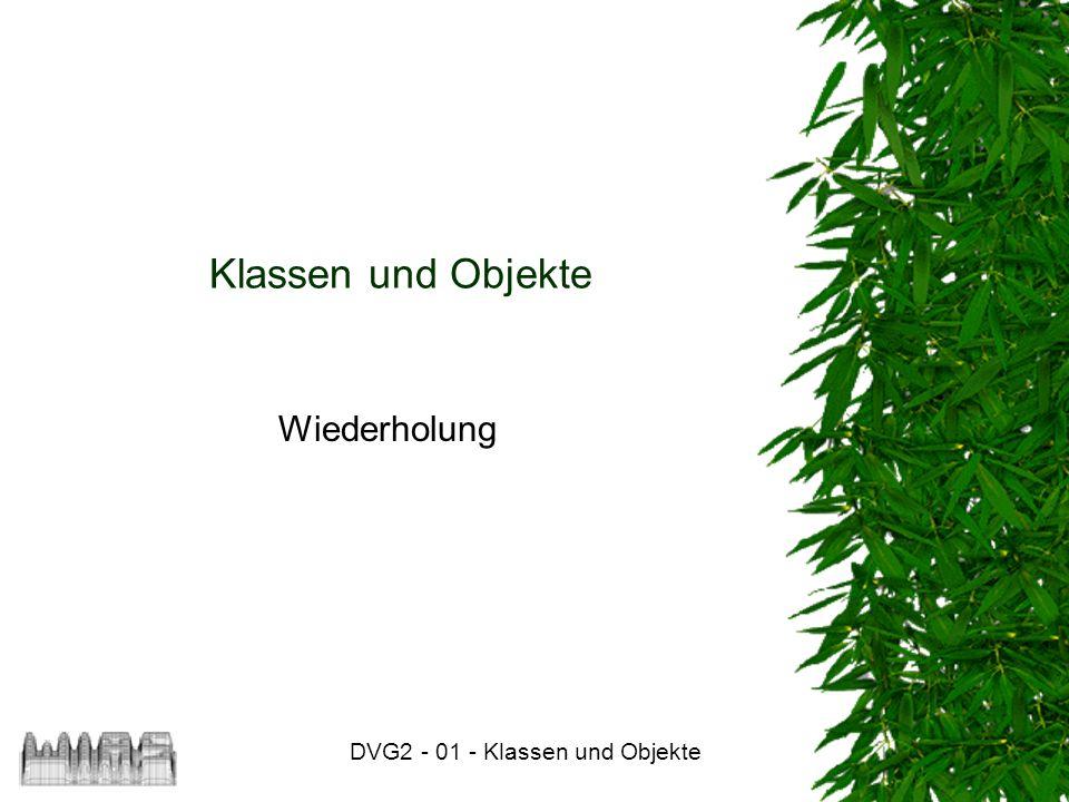 DVG2 - 01 - Klassen und Objekte Klassen und Objekte Wiederholung