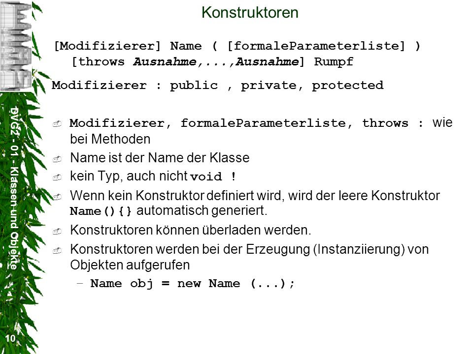 DVG2 - 01 - Klassen und Objekte 11 Das Schlüsselwort this Mit Hilfe von this kann man sich auf das aktuelle Objekt beziehen.
