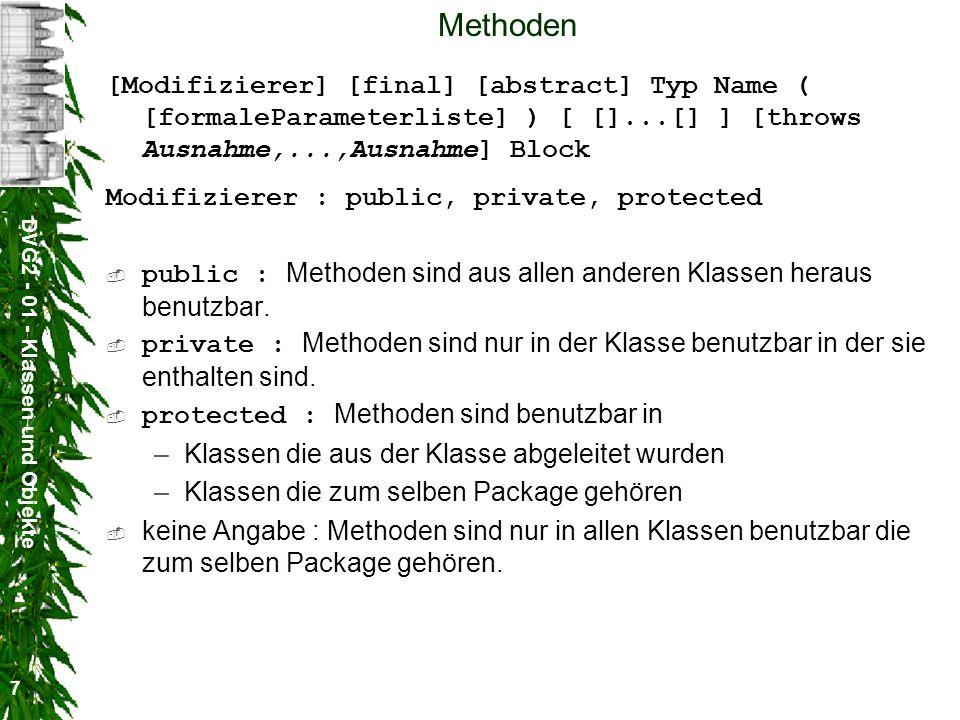 DVG2 - 01 - Klassen und Objekte 7 Methoden [Modifizierer] [final] [abstract] Typ Name ( [formaleParameterliste] ) [ []...[] ] [throws Ausnahme,...,Aus