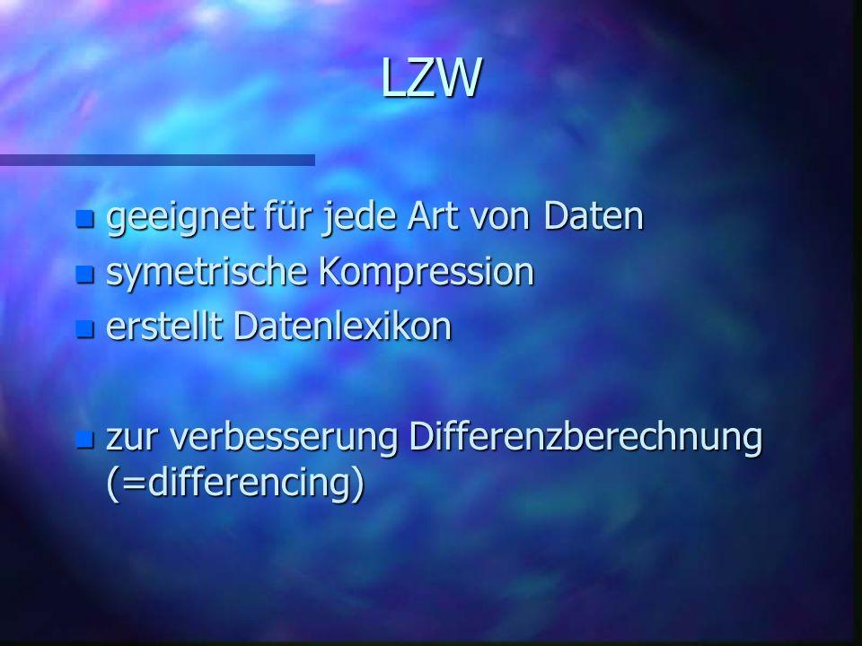 LZW n 1977 von L empel und Z iv entwickelt n 1984 modifiziert von W elch Beispiel: the = 32,116,104,101,32 =: 256 5 byte -> 1 byte