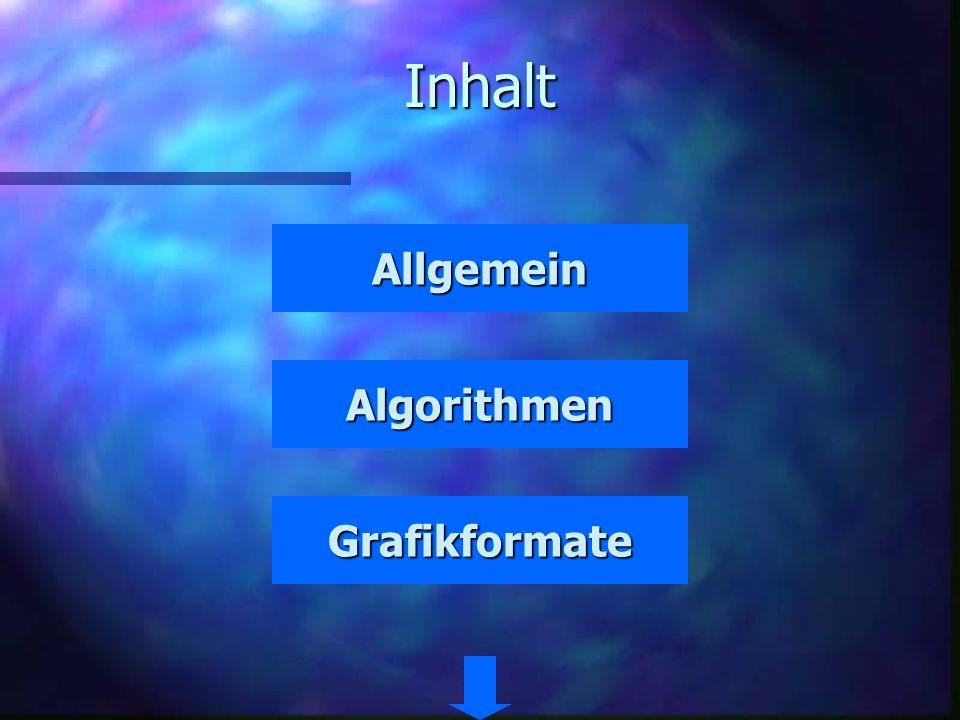 Inhalt Allgemein Algorithmen Grafikformate