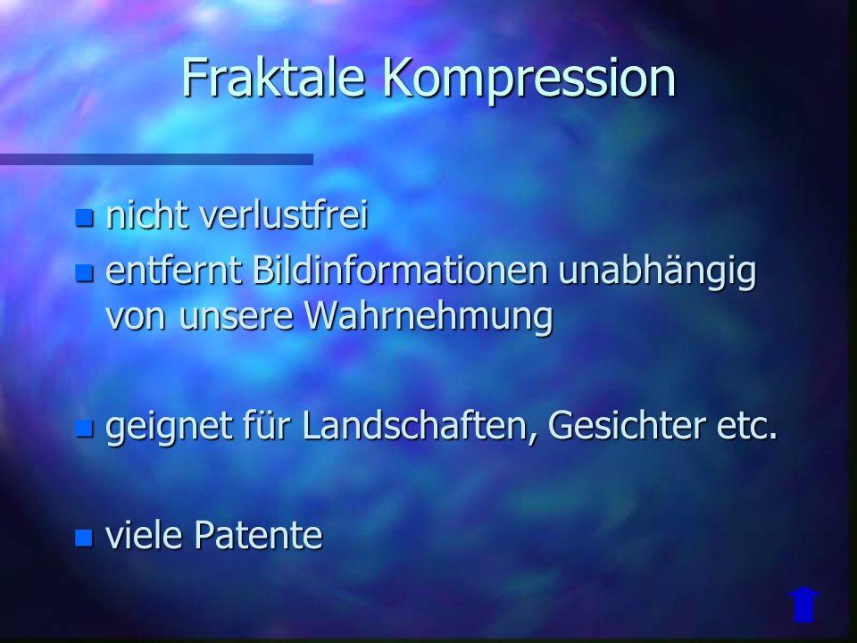 n extrem rechenintensiv n assymetrische Kompression n 1988 von Barnsley erstmals vorgestellt n inzwischen stark verbessert