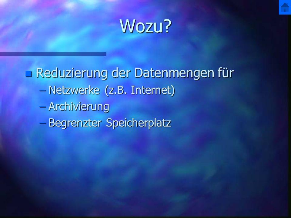 Wozu.n Reduzierung der Datenmengen für –Netzwerke (z.B.