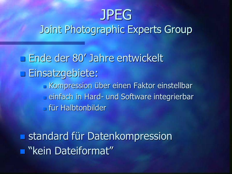 JPEG Joint Photographic Experts Group n Windows: n.jpg n Kompression: n DCT (JPEG) n (ohne) n Hersteller: n JPEG n ISO