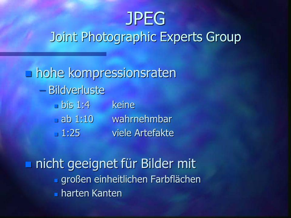 JPEG Joint Photographic Experts Group n Ende der 80 Jahre entwickelt n Einsatzgebiete: n Kompression über einen Faktor einstellbar n einfach in Hard-
