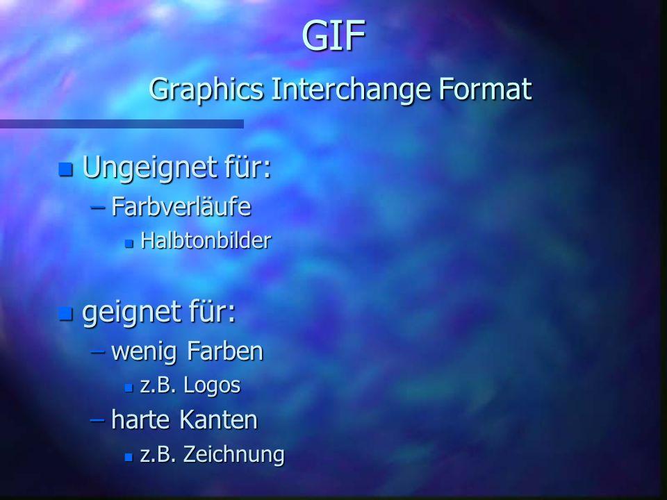 GIF Graphics Interchange Format n 1987 von CompuServe veröffentlicht n GIF87a n 1989 erweitert n GIF89a n 1994 Lizensschwierigkeiten