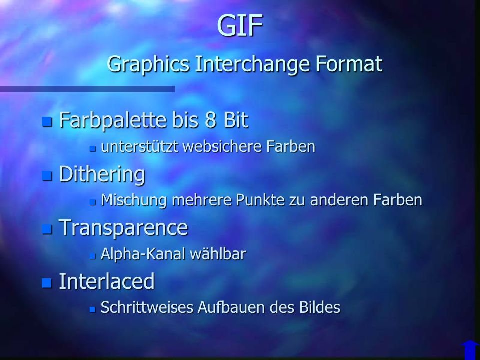 GIF Graphics Interchange Format n Ungeignet für: –Farbverläufe n Halbtonbilder n geignet für: –wenig Farben n z.B. Logos –harte Kanten n z.B. Zeichnun