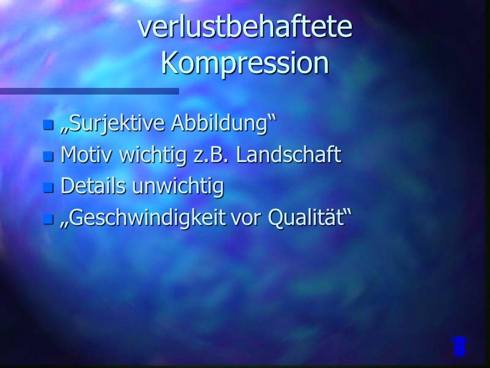verlustfreie Kompression n Bijektive Abblidung n Bildinformation wichtig z.B. Sternenkarte n Details wichtig n Qualität vor Geschwindigkeit