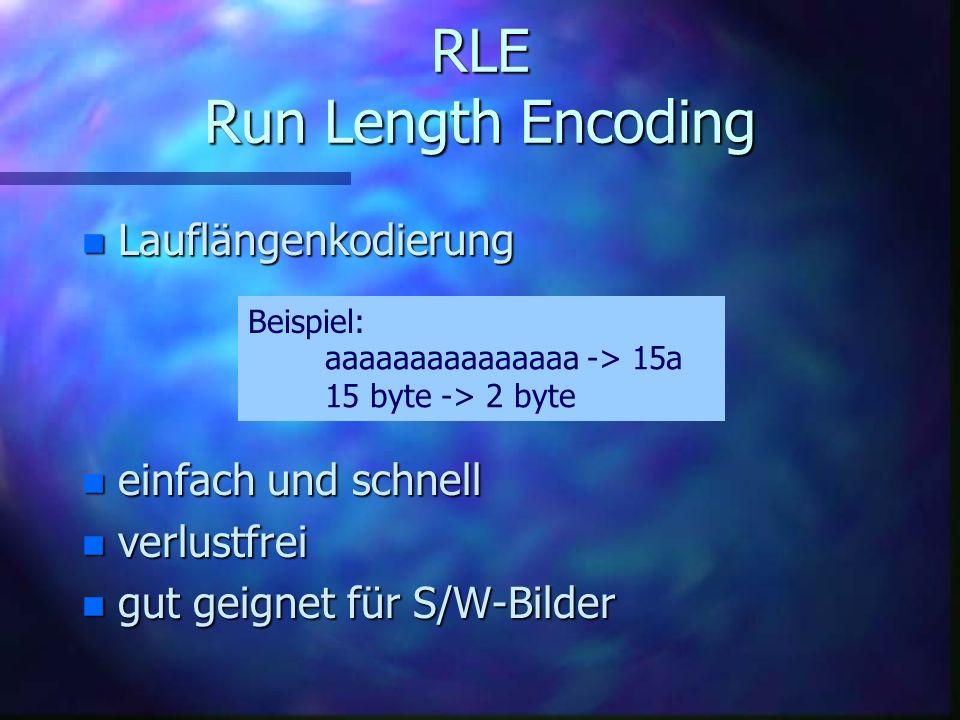 RLE Run Length Encoding n einfach und schnell n verlustfrei n gut geignet für S/W-Bilder Beispiel: n Lauflängenkodierung aaaaaaaaaaaaaaa -> 15a 15 byte -> 2 byte