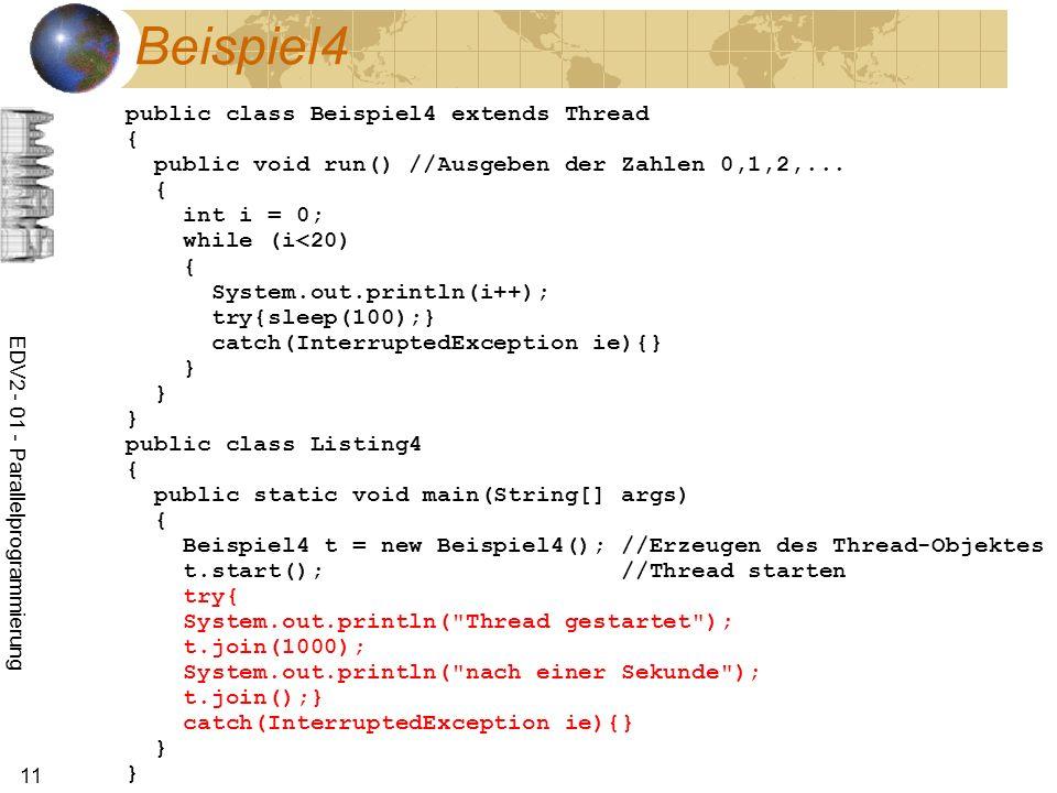 EDV2 - 01 - Parallelprogrammierung 11 Beispiel4 public class Beispiel4 extends Thread { public void run() //Ausgeben der Zahlen 0,1,2,...