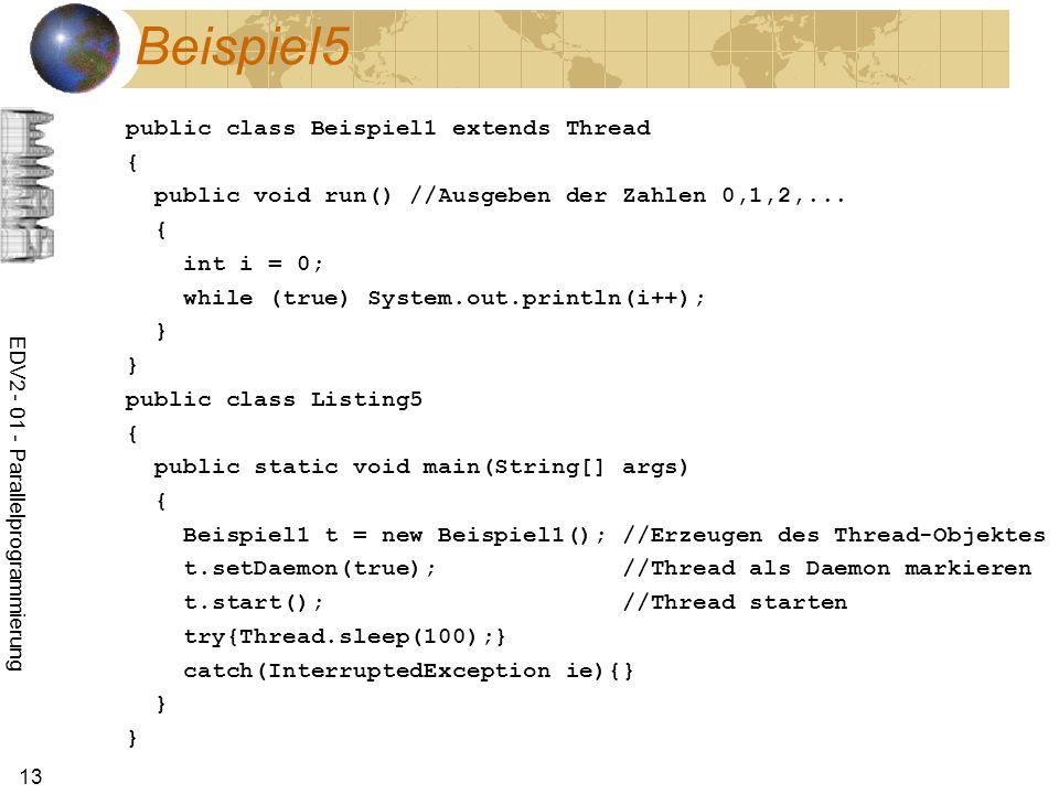 EDV2 - 01 - Parallelprogrammierung 13 Beispiel5 public class Beispiel1 extends Thread { public void run() //Ausgeben der Zahlen 0,1,2,...