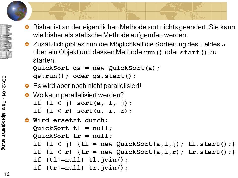 EDV2 - 01 - Parallelprogrammierung 19 Bisher ist an der eigentlichen Methode sort nichts geändert.