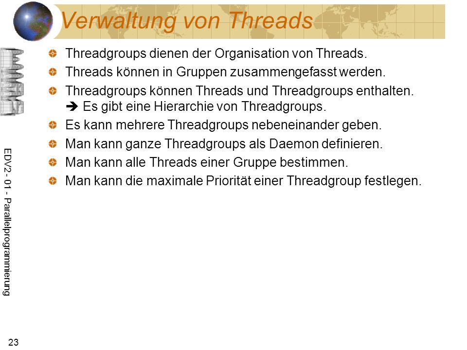 EDV2 - 01 - Parallelprogrammierung 23 Verwaltung von Threads Threadgroups dienen der Organisation von Threads.