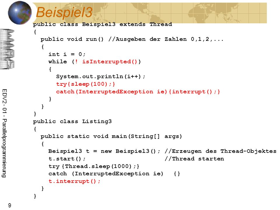 EDV2 - 01 - Parallelprogrammierung 9 Beispiel3 public class Beispiel3 extends Thread { public void run() //Ausgeben der Zahlen 0,1,2,...