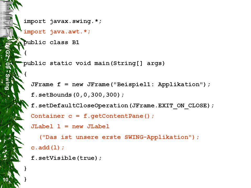 DVG2 - 09 - Swing 10 import javax.swing.*; import java.awt.*; public class B1 { public static void main(String[] args) { JFrame f = new JFrame(