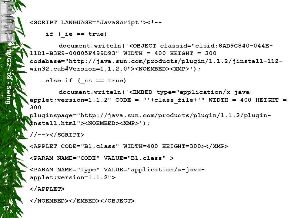 DVG2 - 09 - Swing 17 <!-- if (_ie == true) document.writeln(' '); else if (_ns == true) document.writeln(' '); //-->