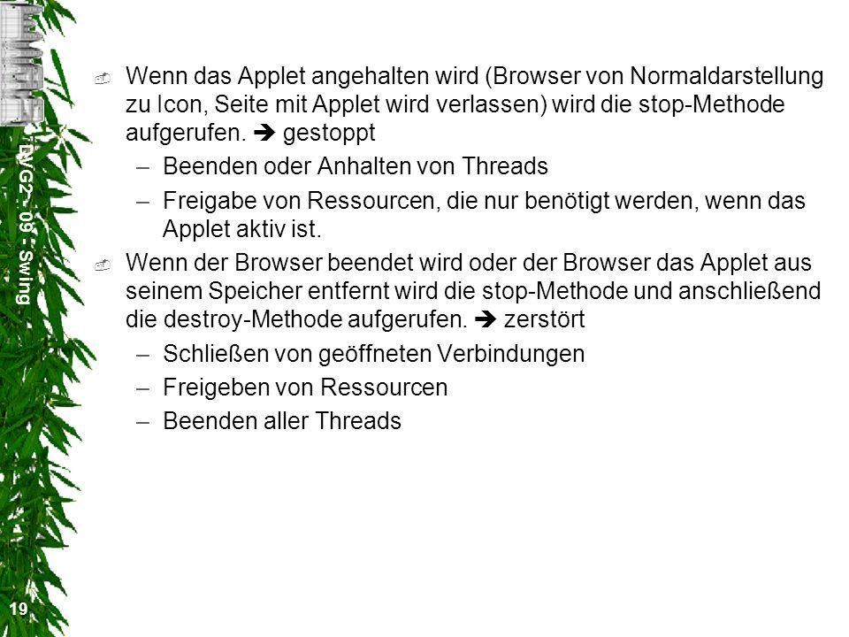 DVG2 - 09 - Swing 19 Wenn das Applet angehalten wird (Browser von Normaldarstellung zu Icon, Seite mit Applet wird verlassen) wird die stop-Methode au
