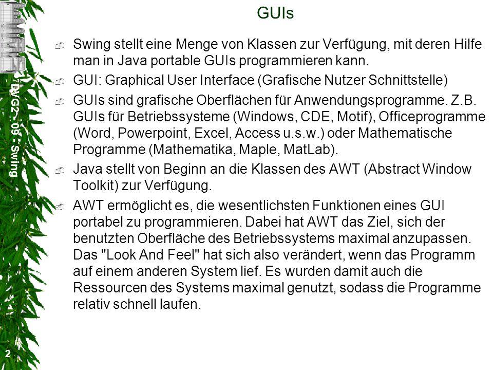 DVG2 - 09 - Swing 2 GUIs Swing stellt eine Menge von Klassen zur Verfügung, mit deren Hilfe man in Java portable GUIs programmieren kann. GUI: Graphic