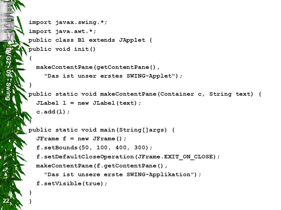 DVG2 - 09 - Swing 22 import javax.swing.*; import java.awt.*; public class B1 extends JApplet { public void init() { makeContentPane(getContentPane(),