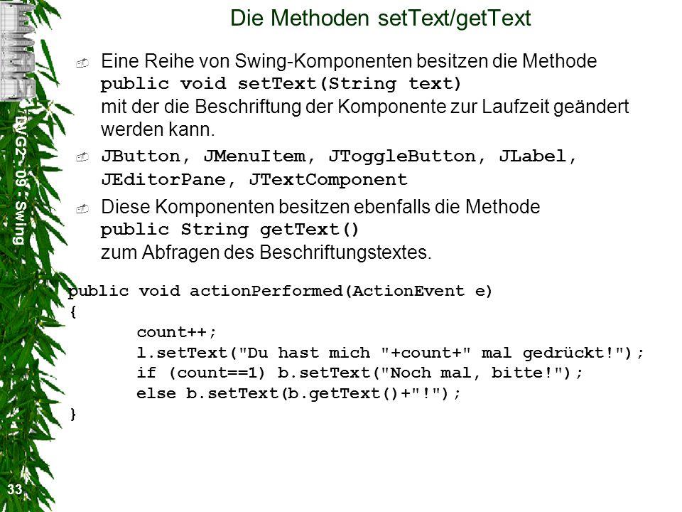 DVG2 - 09 - Swing 33 Die Methoden setText/getText Eine Reihe von Swing-Komponenten besitzen die Methode public void setText(String text) mit der die B
