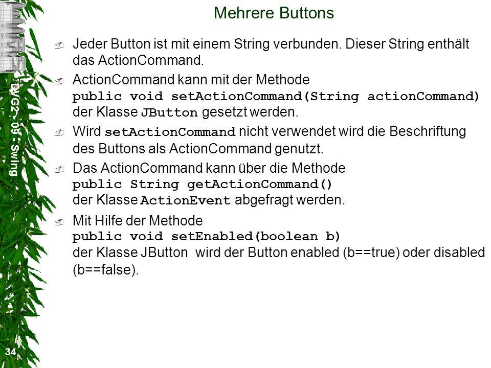 DVG2 - 09 - Swing 34 Mehrere Buttons Jeder Button ist mit einem String verbunden. Dieser String enthält das ActionCommand. ActionCommand kann mit der