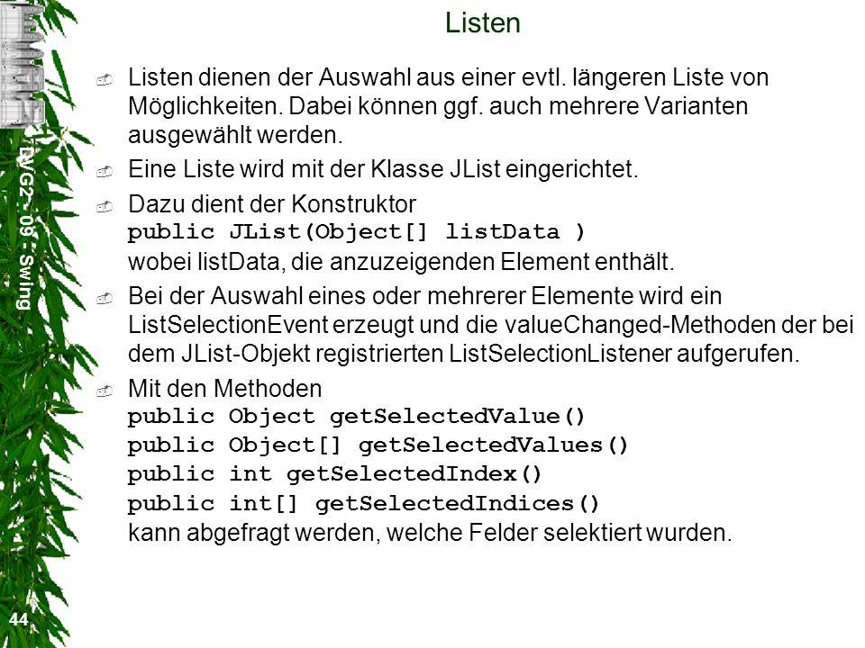 DVG2 - 09 - Swing 44 Listen Listen dienen der Auswahl aus einer evtl. längeren Liste von Möglichkeiten. Dabei können ggf. auch mehrere Varianten ausge