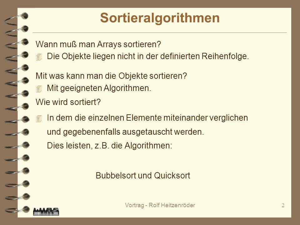 Vortrag - Rolf Heitzenröder2 Sortieralgorithmen Wann muß man Arrays sortieren.