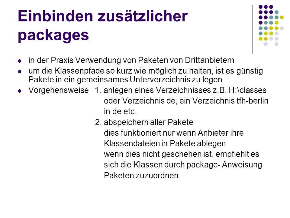 Einbinden zusätzlicher packages in der Praxis Verwendung von Paketen von Drittanbietern um die Klassenpfade so kurz wie möglich zu halten, ist es günstig Pakete in ein gemeinsames Unterverzeichnis zu legen Vorgehensweise 1.