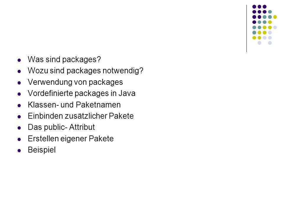 Was sind packages? Wozu sind packages notwendig? Verwendung von packages Vordefinierte packages in Java Klassen- und Paketnamen Einbinden zusätzlicher