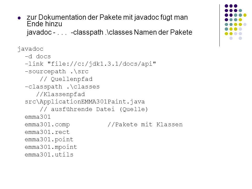 zur Dokumentation der Pakete mit javadoc fügt man Ende hinzu javadoc -... -classpath.\classes Namen der Pakete javadoc -d docs -link