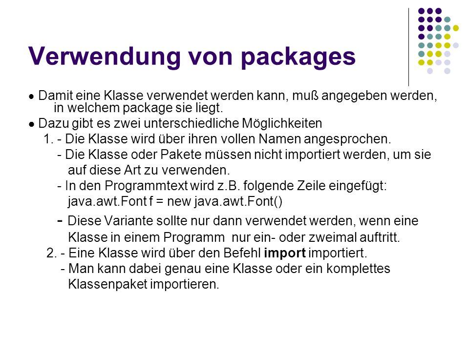 Verwendung von packages Damit eine Klasse verwendet werden kann, muß angegeben werden, in welchem package sie liegt. Dazu gibt es zwei unterschiedlich