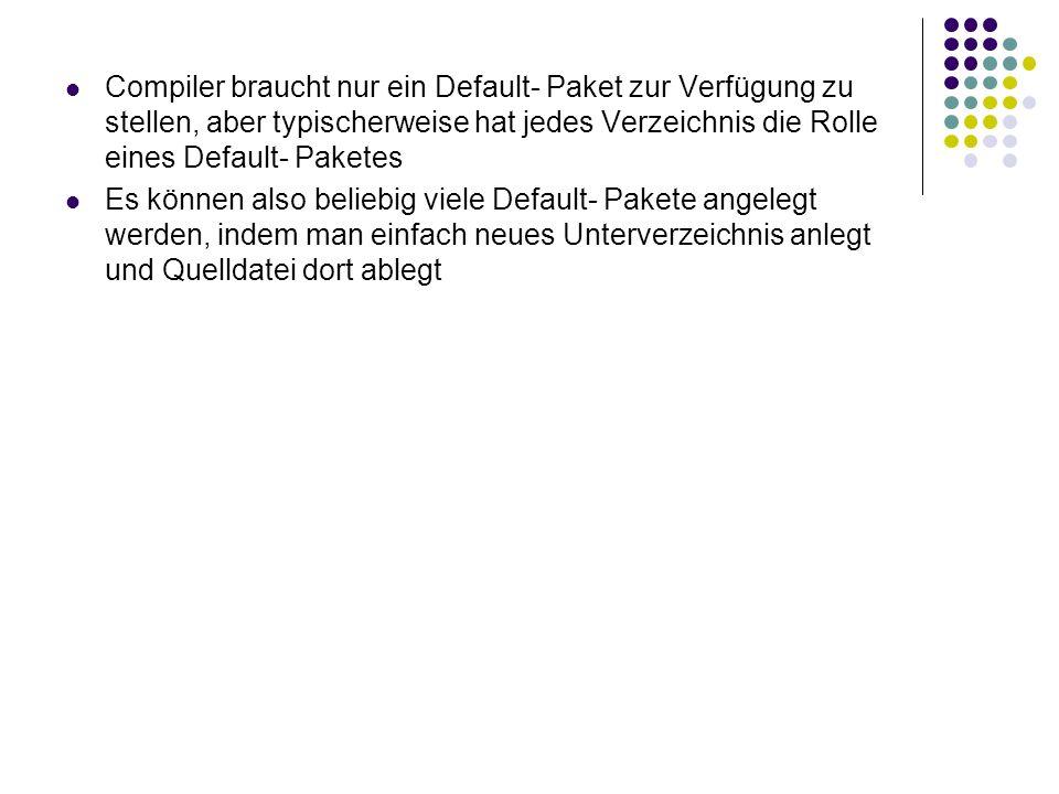 Compiler braucht nur ein Default- Paket zur Verfügung zu stellen, aber typischerweise hat jedes Verzeichnis die Rolle eines Default- Paketes Es können also beliebig viele Default- Pakete angelegt werden, indem man einfach neues Unterverzeichnis anlegt und Quelldatei dort ablegt