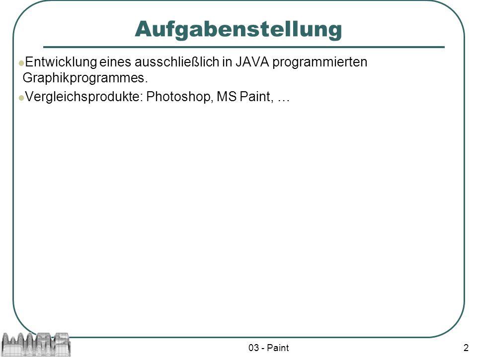 03 - Paint3 Bestandteile GUI – Graphical User Interface Dient der Kommunikation zwischen Nutzer und Programm Stellt die Werkzeuge zur Erzeugung und Bearbeitung der Graphiken zur Verfügung Vermittelt die Kommunikation zwischen Programm und Rechner Online-Hilfe (Tooltips) Updateservice Konfigurationen speichern und lesen Anpassung an Umgebung