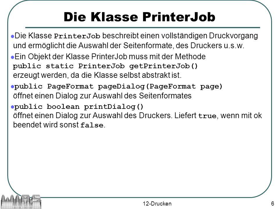 12-Drucken6 Die Klasse PrinterJob Die Klasse PrinterJob beschreibt einen vollständigen Druckvorgang und ermöglicht die Auswahl der Seitenformate, des Druckers u.s.w.