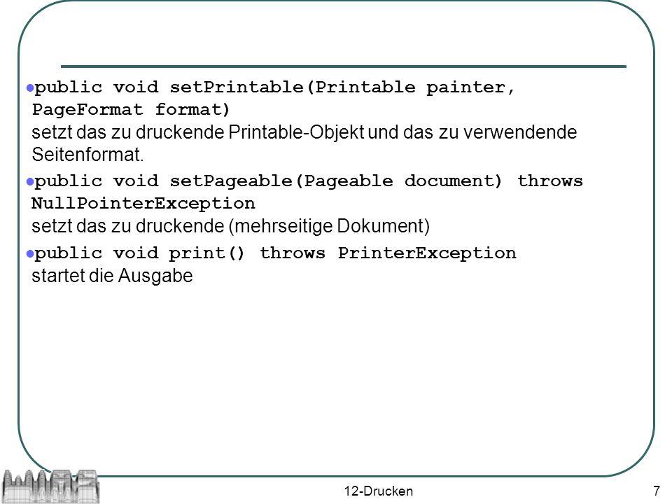 12-Drucken7 public void setPrintable(Printable painter, PageFormat format) setzt das zu druckende Printable-Objekt und das zu verwendende Seitenformat.
