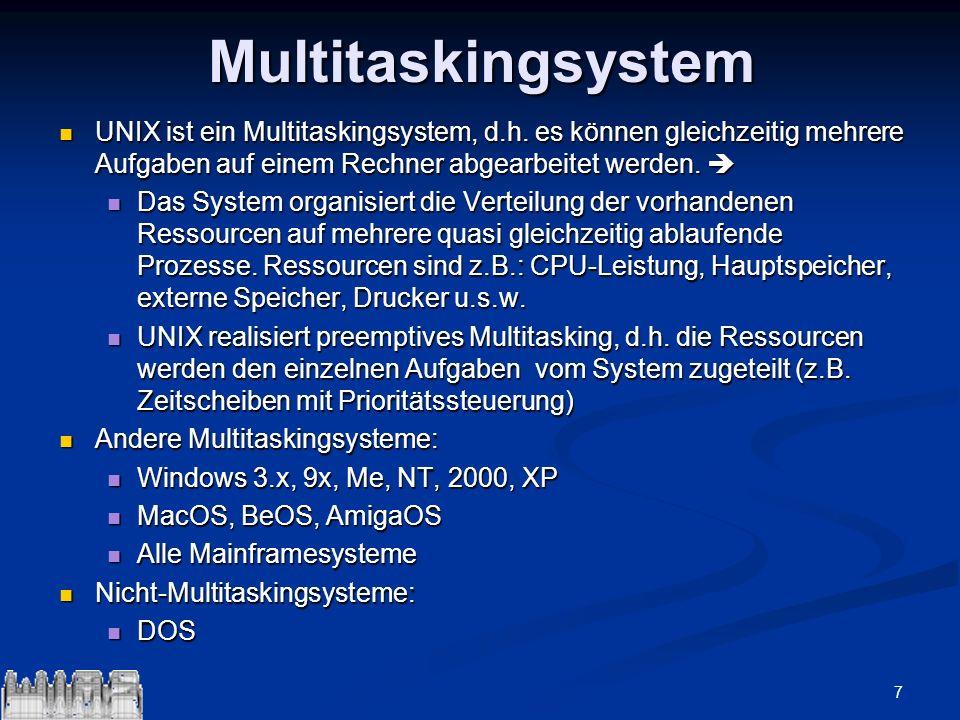 7Multitaskingsystem UNIX ist ein Multitaskingsystem, d.h. es können gleichzeitig mehrere Aufgaben auf einem Rechner abgearbeitet werden. UNIX ist ein