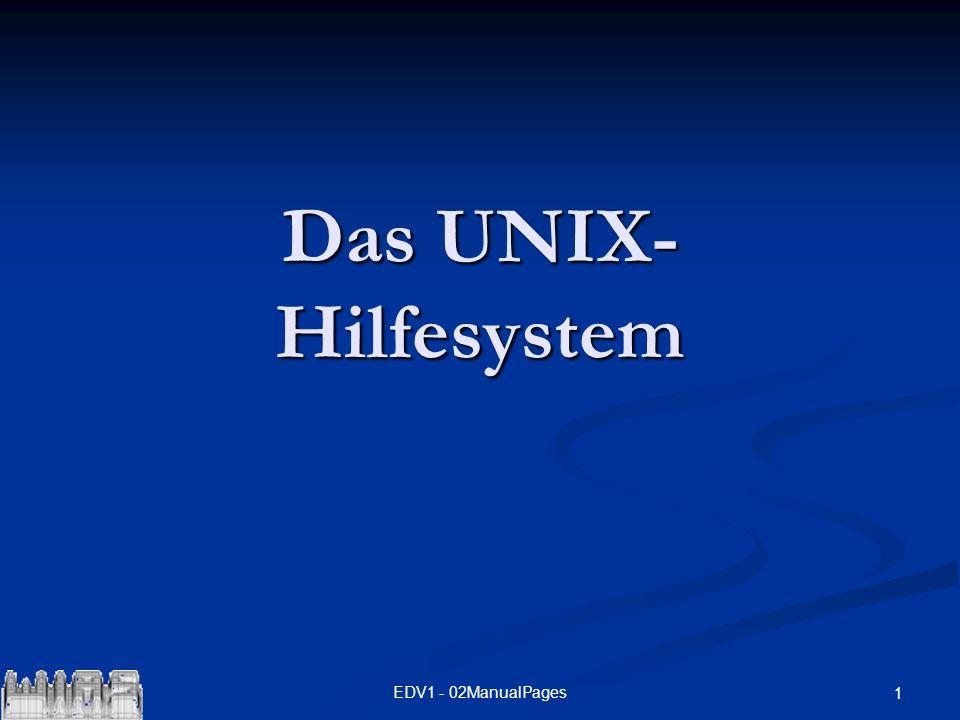 2EDV1 - 02ManualPages UNIX - Hilfesystem Die Manualpages sind in Sektionen unterteilt: Die Manualpages sind in Sektionen unterteilt: 1.