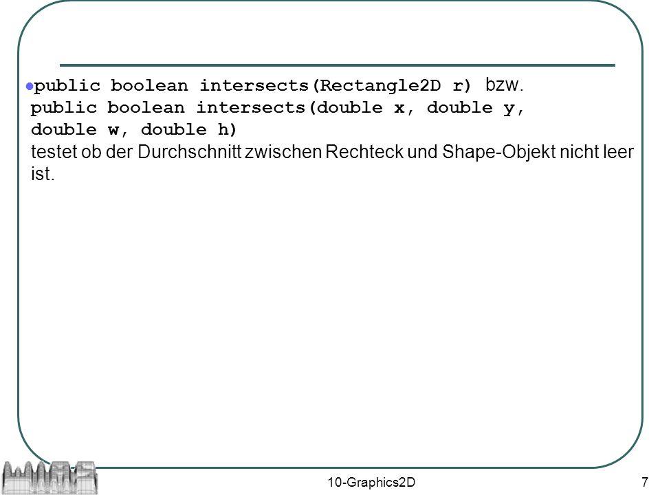 10-Graphics2D7 public boolean intersects(Rectangle2D r) bzw.