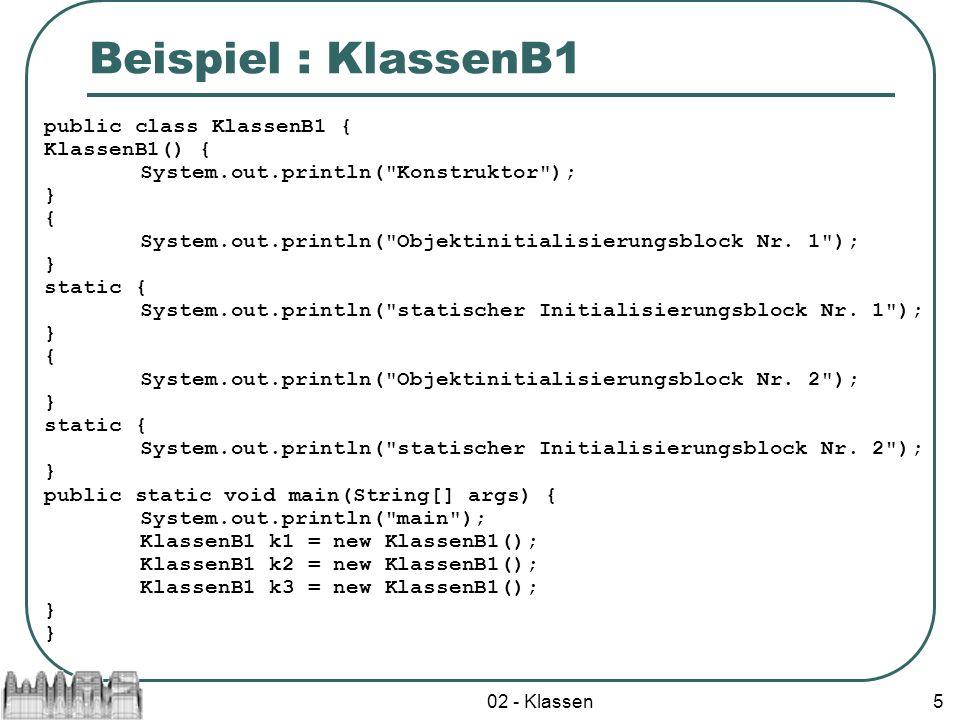 02 - Klassen5 Beispiel : KlassenB1 public class KlassenB1 { KlassenB1() { System.out.println(