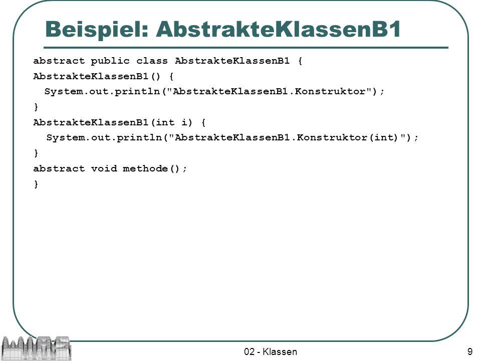 02 - Klassen10 public class AbstrakteKlassenB2 extends AbstrakteKlassenB1 { AbstrakteKlassenB2() { System.out.println( AbstrakteKlassenB2.Konstruktor ); } AbstrakteKlassenB2(int i) { super(i); System.out.println( AbstrakteKlassenB2.Konstruktor(int) ); } void methode() { System.out.println( AbstrakteKlassenB2.methode ); } public static void main(String[] args) { System.out.println( main ); AbstrakteKlassenB2 a = new AbstrakteKlassenB2(); a.methode(); AbstrakteKlassenB2 b = new AbstrakteKlassenB2(1); b.methode(); } }