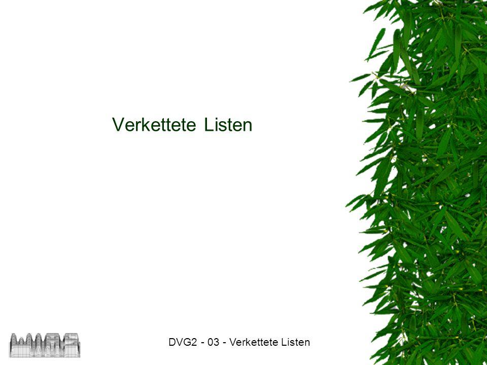 DVG2 - 03 - Verkettete Listen 12 Einfügen eines Listenelementes nach einem vorgegebenen Wenn at==null ist, wird das Listenelement am Anfang der Liste eingefügt.