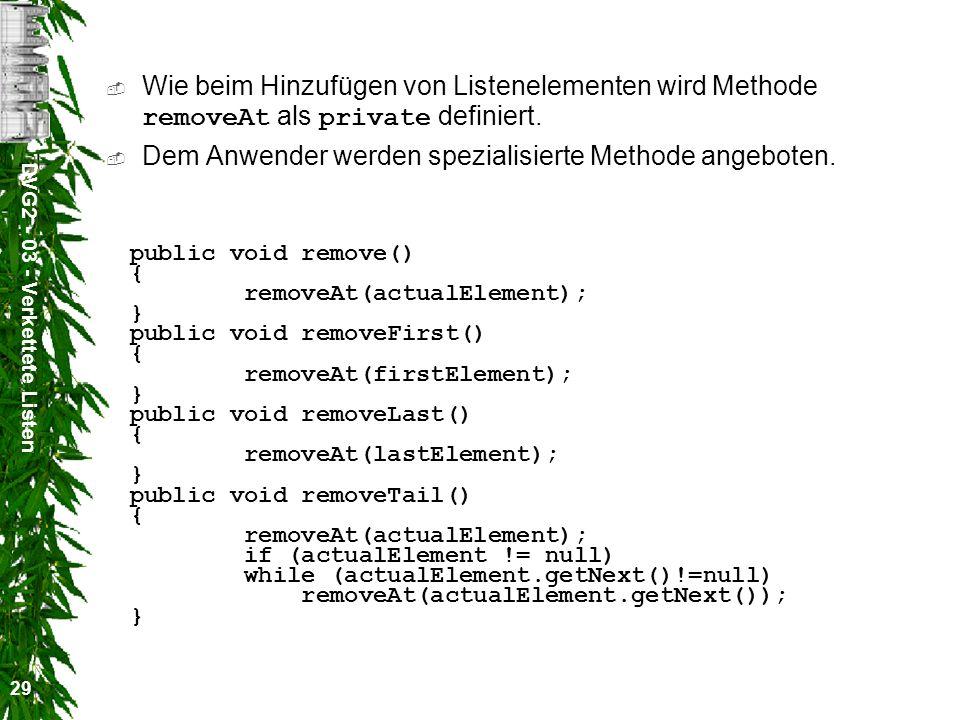 DVG2 - 03 - Verkettete Listen 29 Wie beim Hinzufügen von Listenelementen wird Methode removeAt als private definiert.