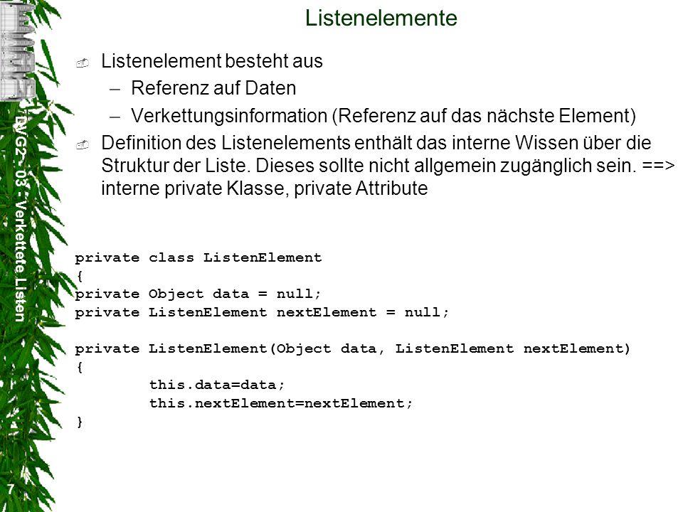 DVG2 - 03 - Verkettete Listen 18 Konstruktoren Leerer Konstruktor erzeugt eine leere Liste public Liste() { } Konstruktor mit einem Datenobjekt erzeugt Liste mit einem Element public Liste(Object data) { append(data); }
