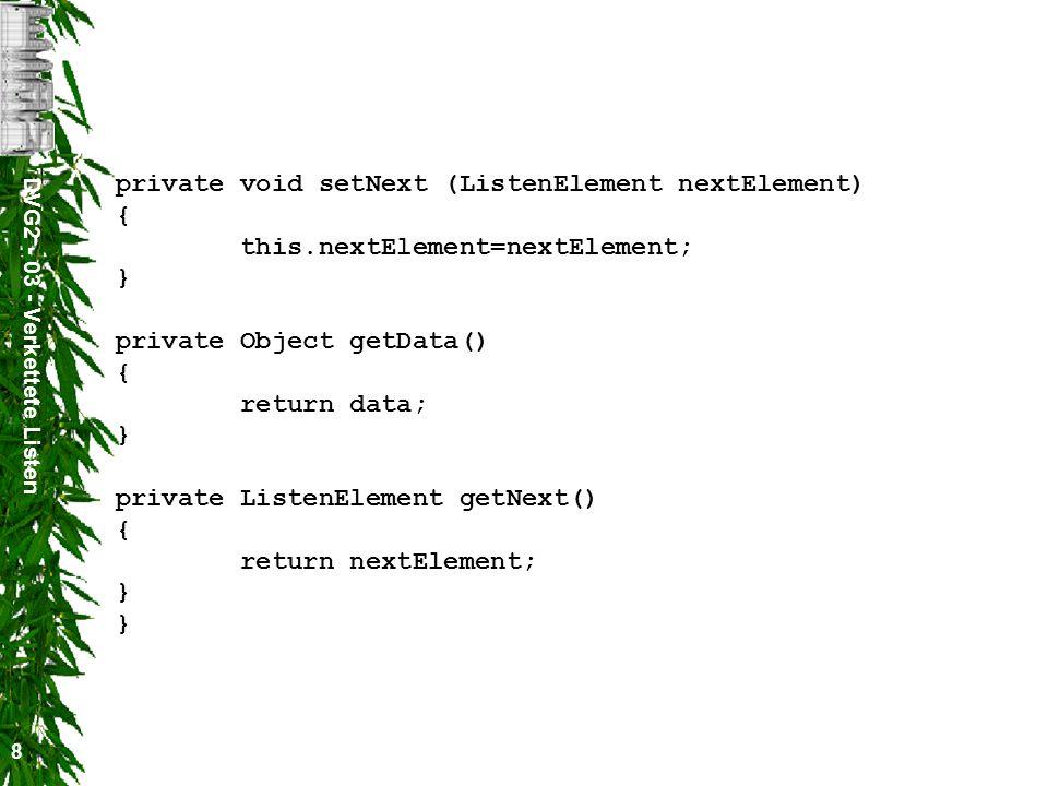 DVG2 - 03 - Verkettete Listen 9 Attribute Interne Referenzen private ListenElement firstElement = null; private ListenElement lastElement = null; private ListenElement actualElement = null; Interne Zähler speichert die Anzahl der Elemente der Liste private int numberOfElements = 0;