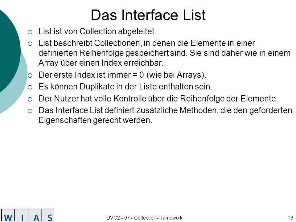 DVG2 - 07 - Collection-Framework16 Das Interface List List ist von Collection abgeleitet.