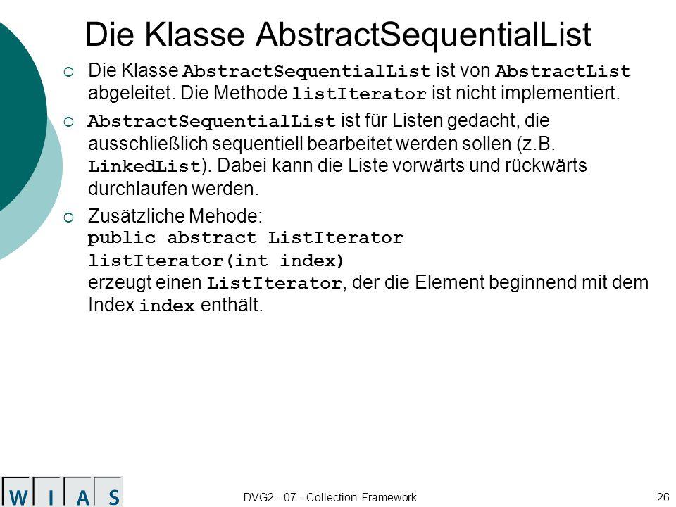 DVG2 - 07 - Collection-Framework26 Die Klasse AbstractSequentialList Die Klasse AbstractSequentialList ist von AbstractList abgeleitet.