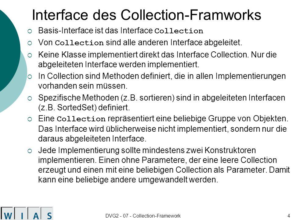 DVG2 - 07 - Collection-Framework35 Das Interface Comparator Definiert folgende Methode: public int compare(Object o1, Object o2) vergleicht die Objekte o1 und o2 miteinander.