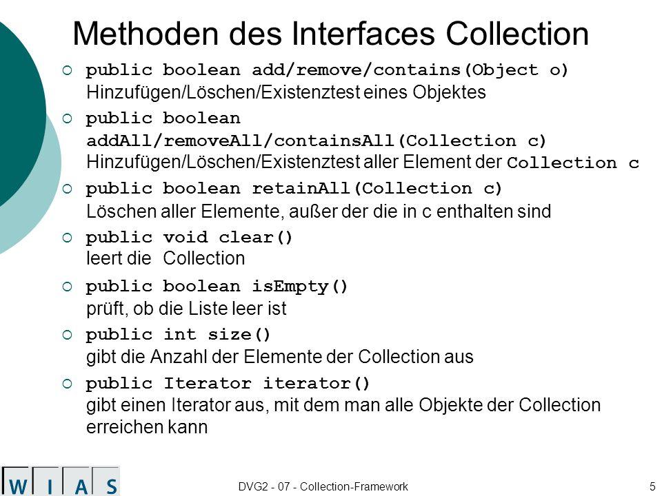 DVG2 - 07 - Collection-Framework6 public Object[] toArray() gibt alle Elemente der Collection in ein Feld aus public Object[] toArray(Object[] a) das Ergebnis-Array hat den selben Typ wie a.