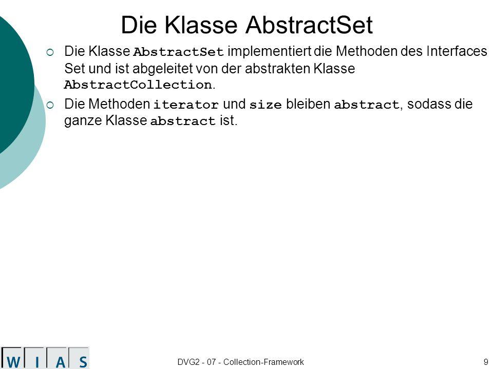 DVG2 - 07 - Collection-Framework30 Beispiel Seminar als LinkedList Einzige erforderliche Änderung: Collection seminar = new LinkedList(); Falls man Zugriff auf spezielle Methoden der LinkedList benötigt, muss man LinkedList seminar = new LinkedList(); nutzen.
