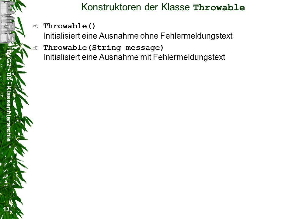 DVG2 - 06 - Klassenhierarchie 13 Konstruktoren der Klasse Throwable Throwable() Initialisiert eine Ausnahme ohne Fehlermeldungstext Throwable(String message) Initialisiert eine Ausnahme mit Fehlermeldungstext